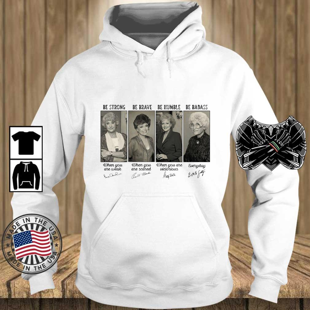 The Golden Girls be strong be brave be humble be badass signatures s Teechalla hoodie trang
