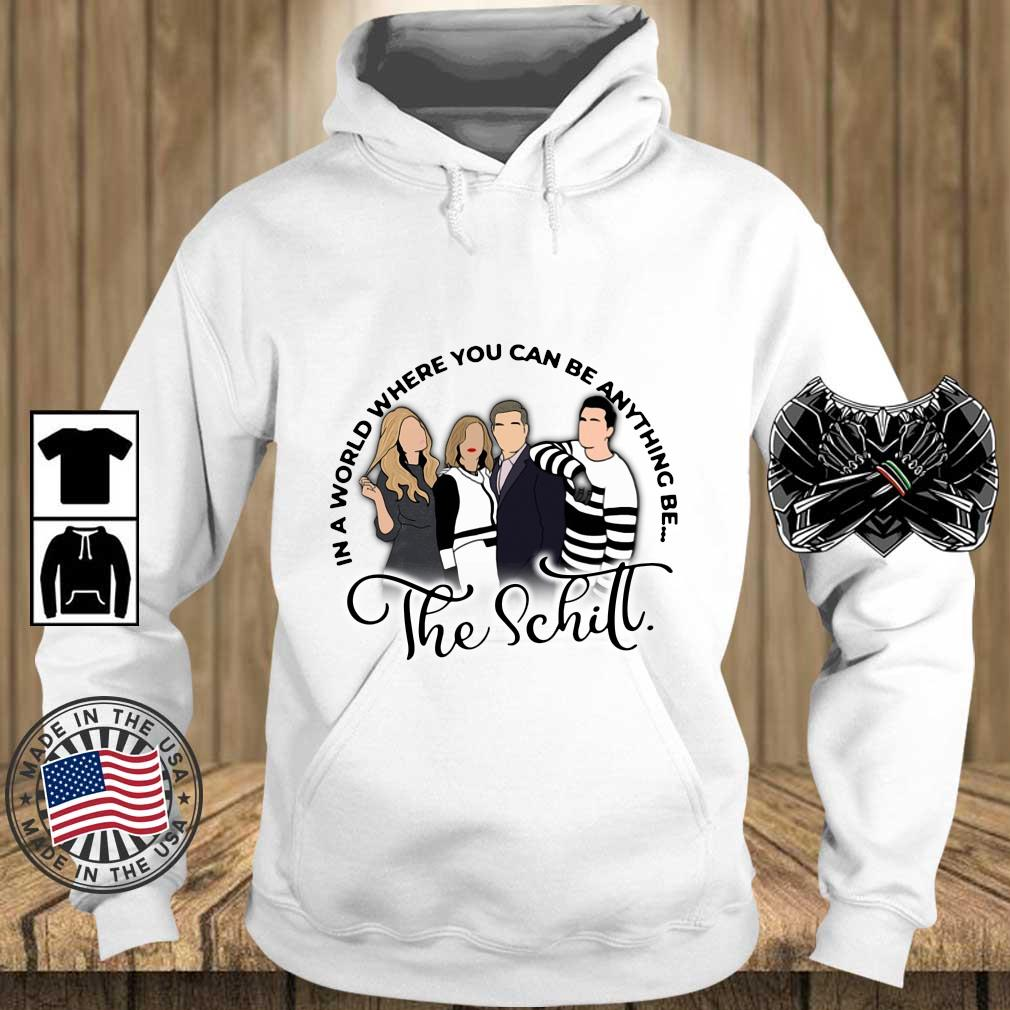 The Schitt in a world where you can be anything be s Teechalla hoodie trang