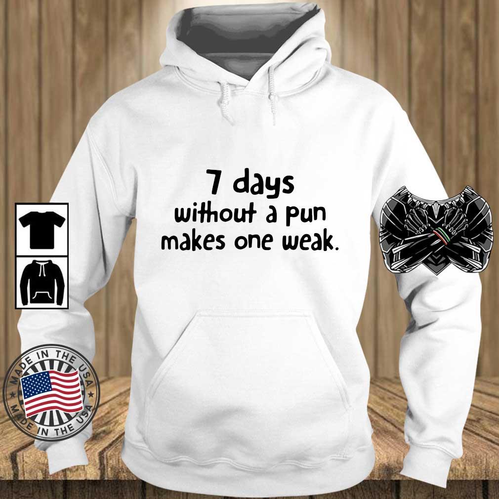 7 days without a pun makes one weak s Teechalla hoodie trang