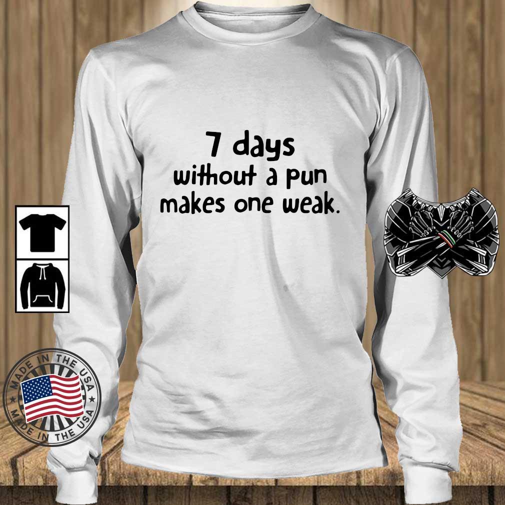 7 days without a pun makes one weak s Teechalla longsleeve trang