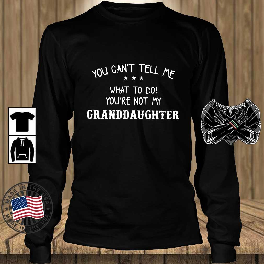 You can't tell Me what to do you're not my granddaughter s Teechalla longsleeve den