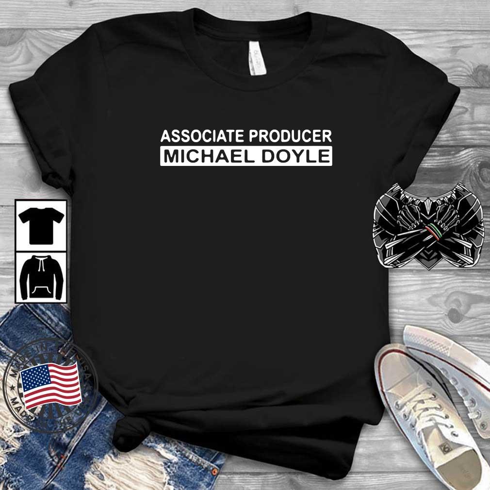 Associate producer michael doyle shirt