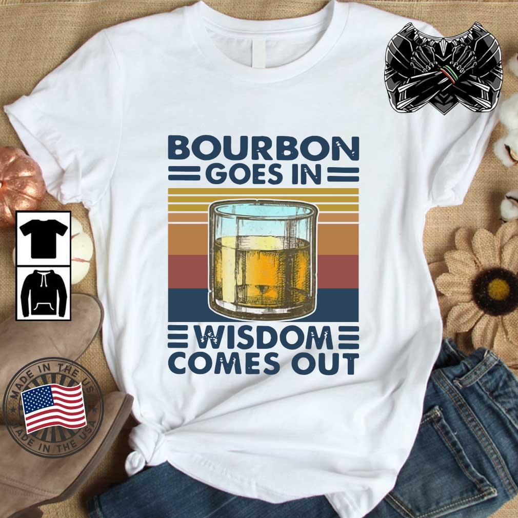 Bourbon goes in wisdom comes out vintage shirt