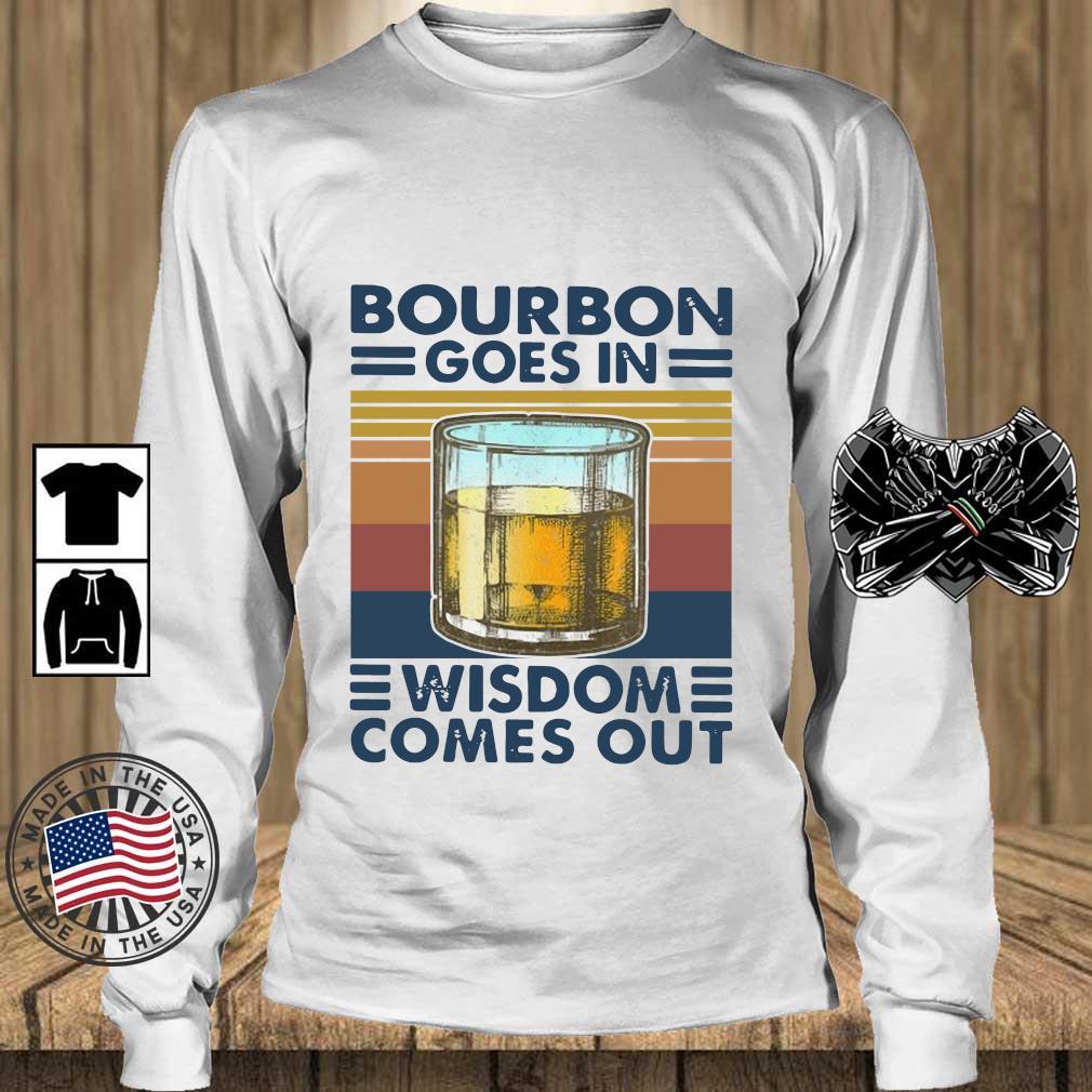 Bourbon goes in wisdom comes out vintage s Teechalla longsleeve trang