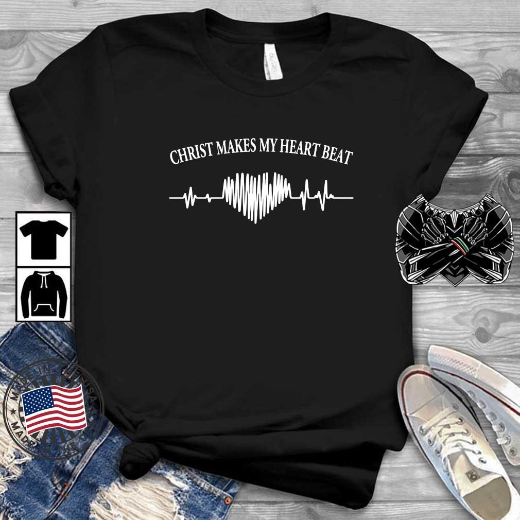 Christ makes my heartbeat shirt