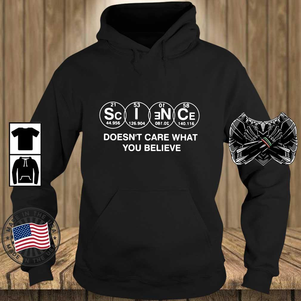Science Doesn't Care What You Believe Shirt Teechalla hoodie den