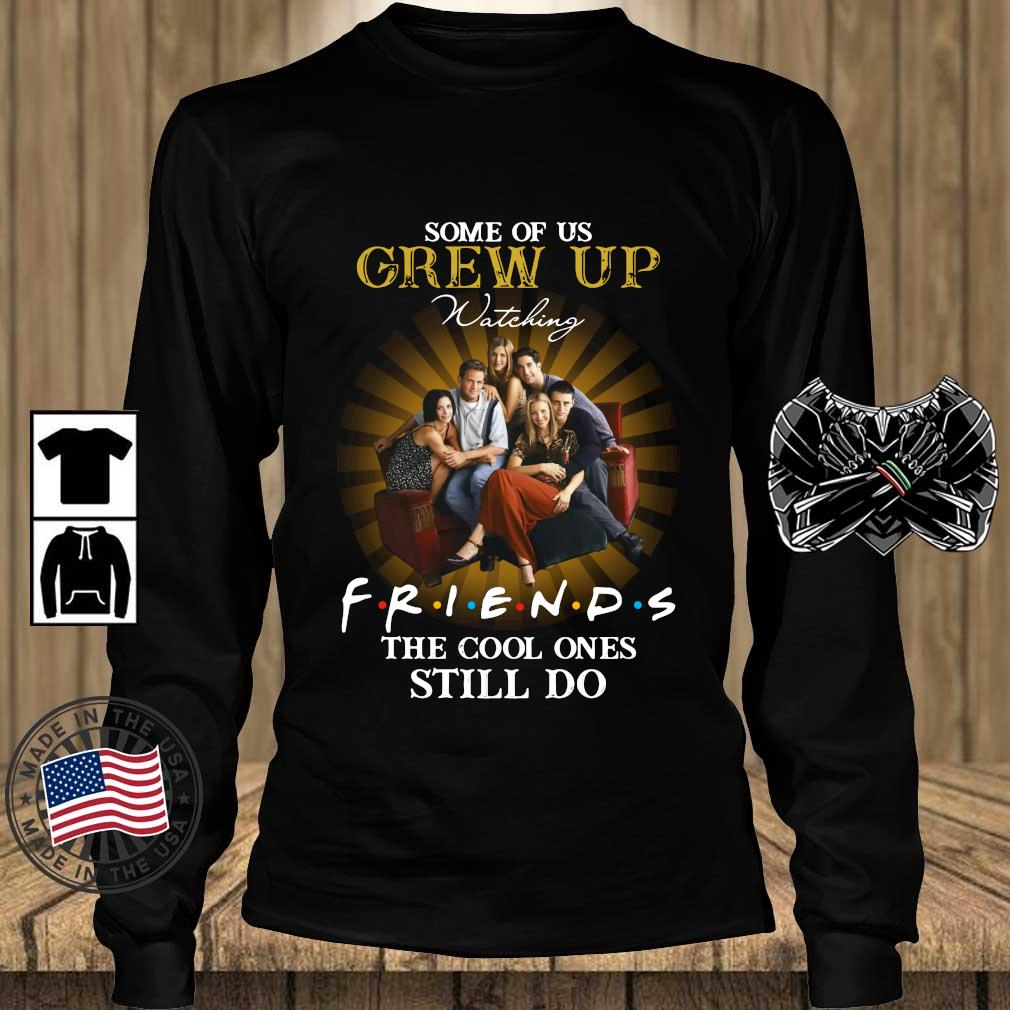 Some of us grew up watching friends the cool ones still do s Teechalla longsleeve den