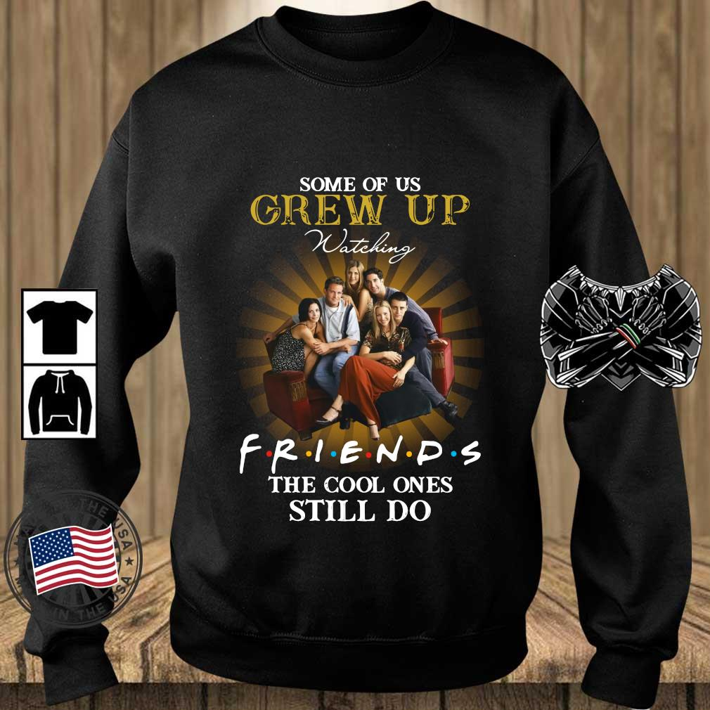 Some of us grew up watching friends the cool ones still do s Teechalla sweater den