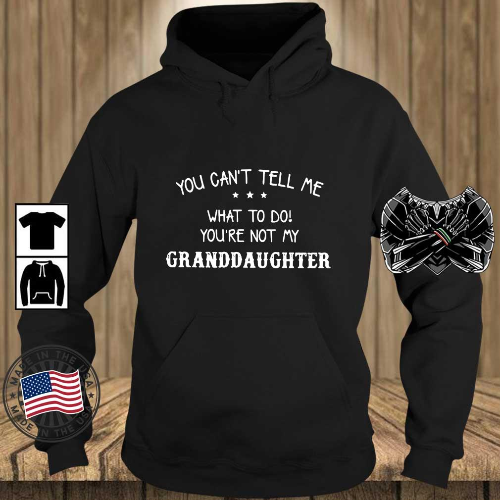You can't tell Me what to do you're not my granddaughter s Teechalla hoodie den