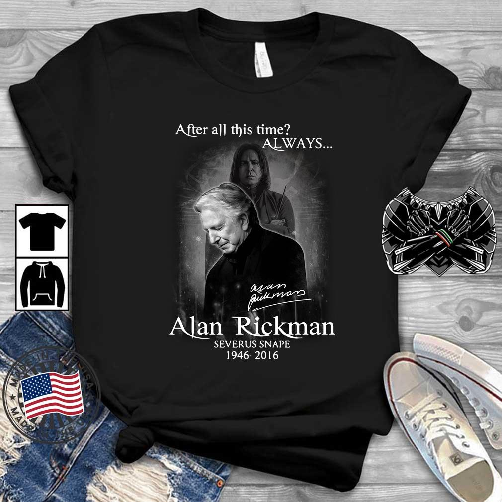 After all this time always Alan Rickman Severus Snape 1946-2016 signature shirt
