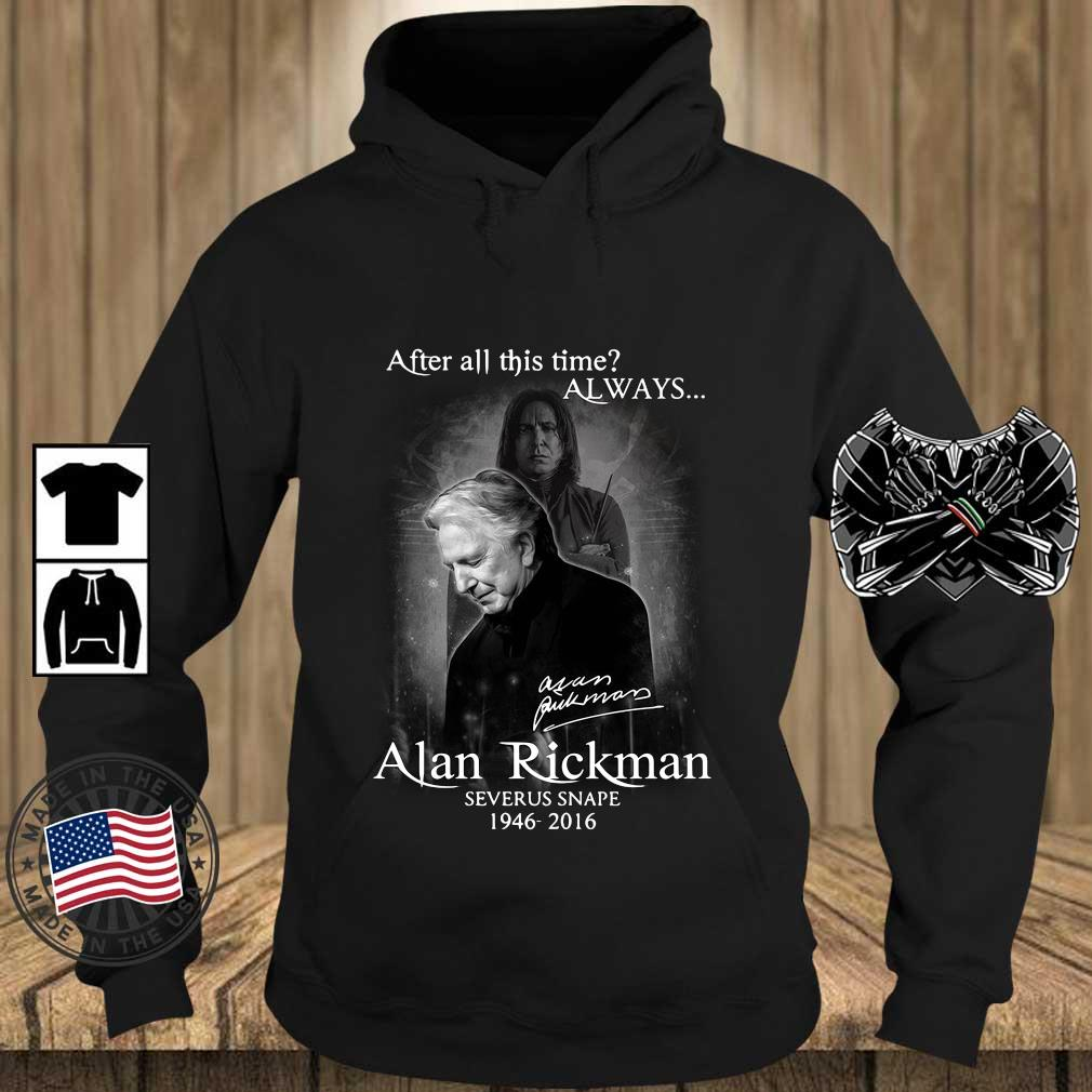 After all this time always Alan Rickman Severus Snape 1946-2016 signature s Teechalla hoodie den
