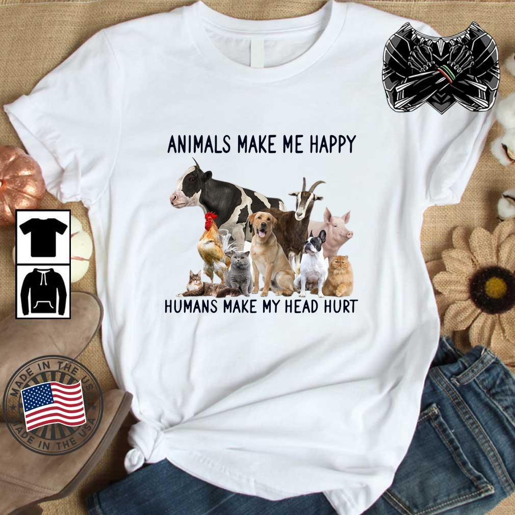 Animals make Me happy humans make my head hurt shirt