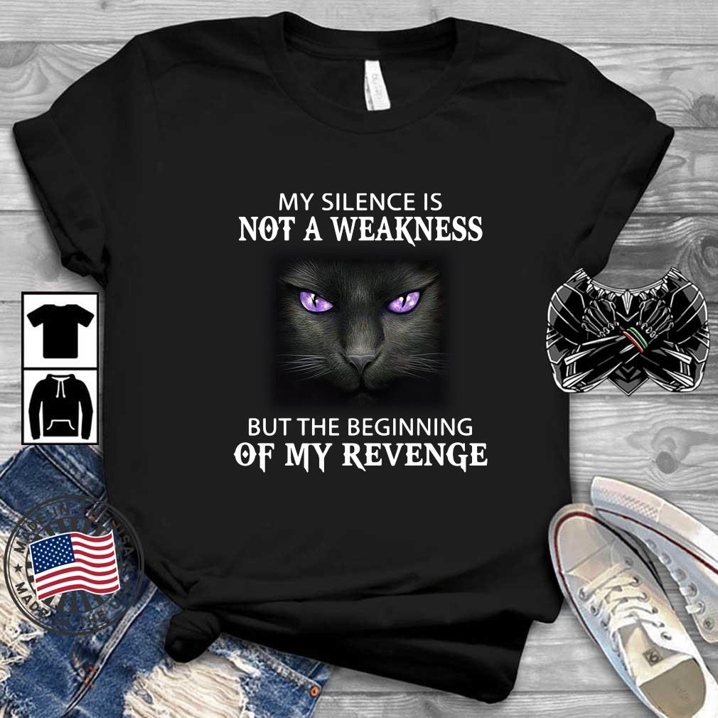 Black cat my silence is not a weakness but the beginning of my revenge shirt