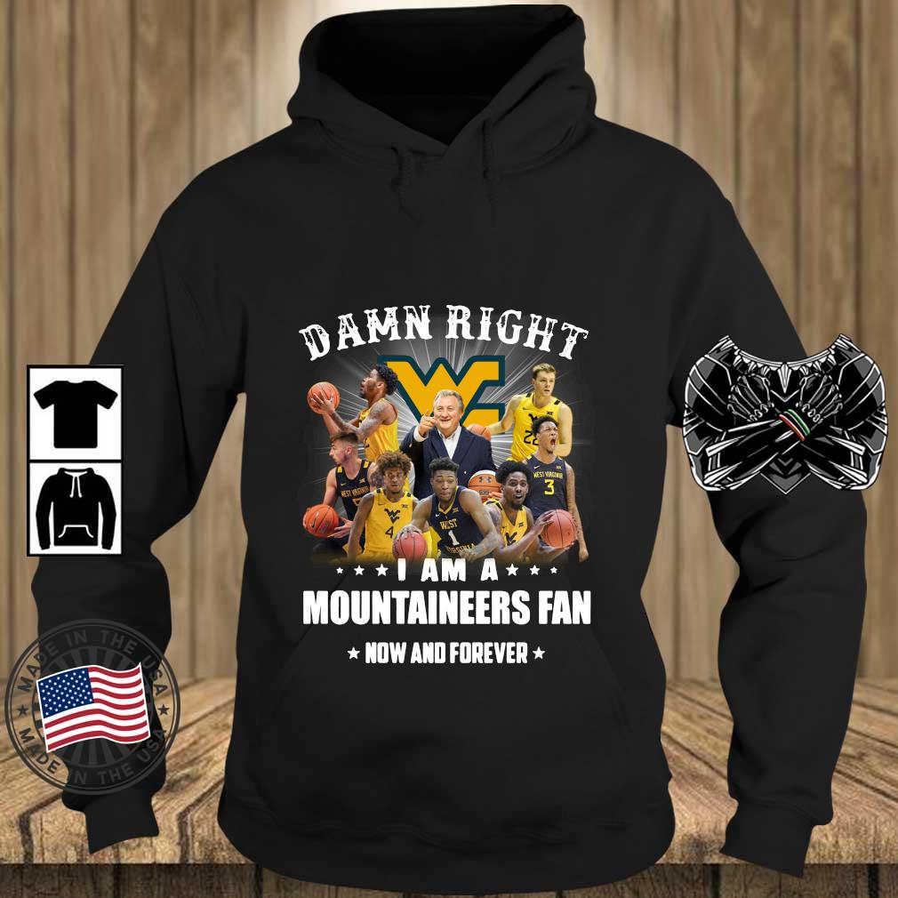 Damn Right I Am A Mountaineers Fan Now And Forever 2021 Shirt Teechalla hoodie den