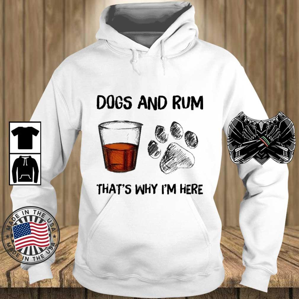 Dogs and rum that's why I'm here s Teechalla hoodie trang