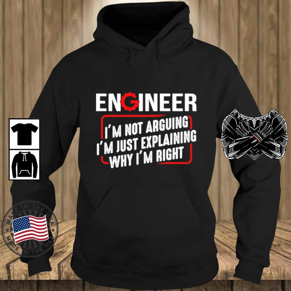 Engineer I'm not arguing I'm just explaining why I'm right s Teechalla hoodie den