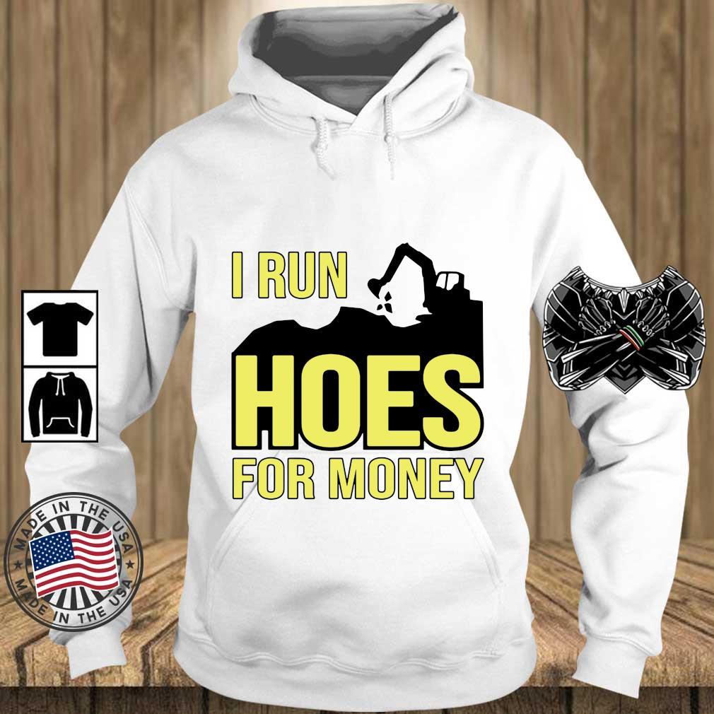 Excavator I run hoes for money s Teechalla hoodie trang