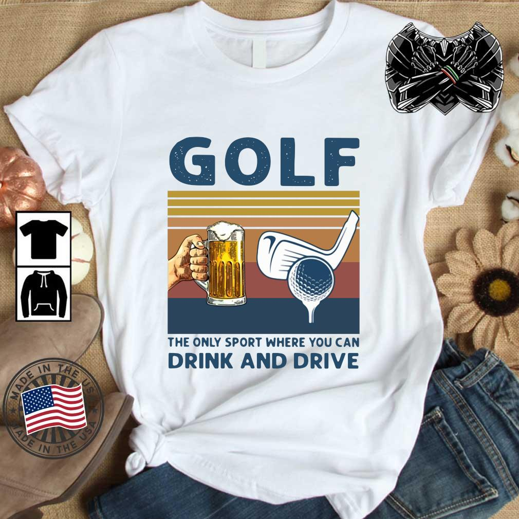 Golf the only sport where you can drink and drive vintage shirt