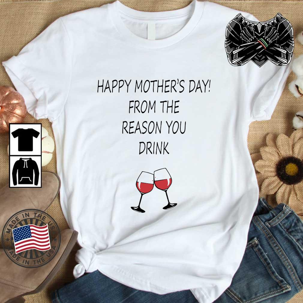 Happy mother's day from the reason you drink shirt