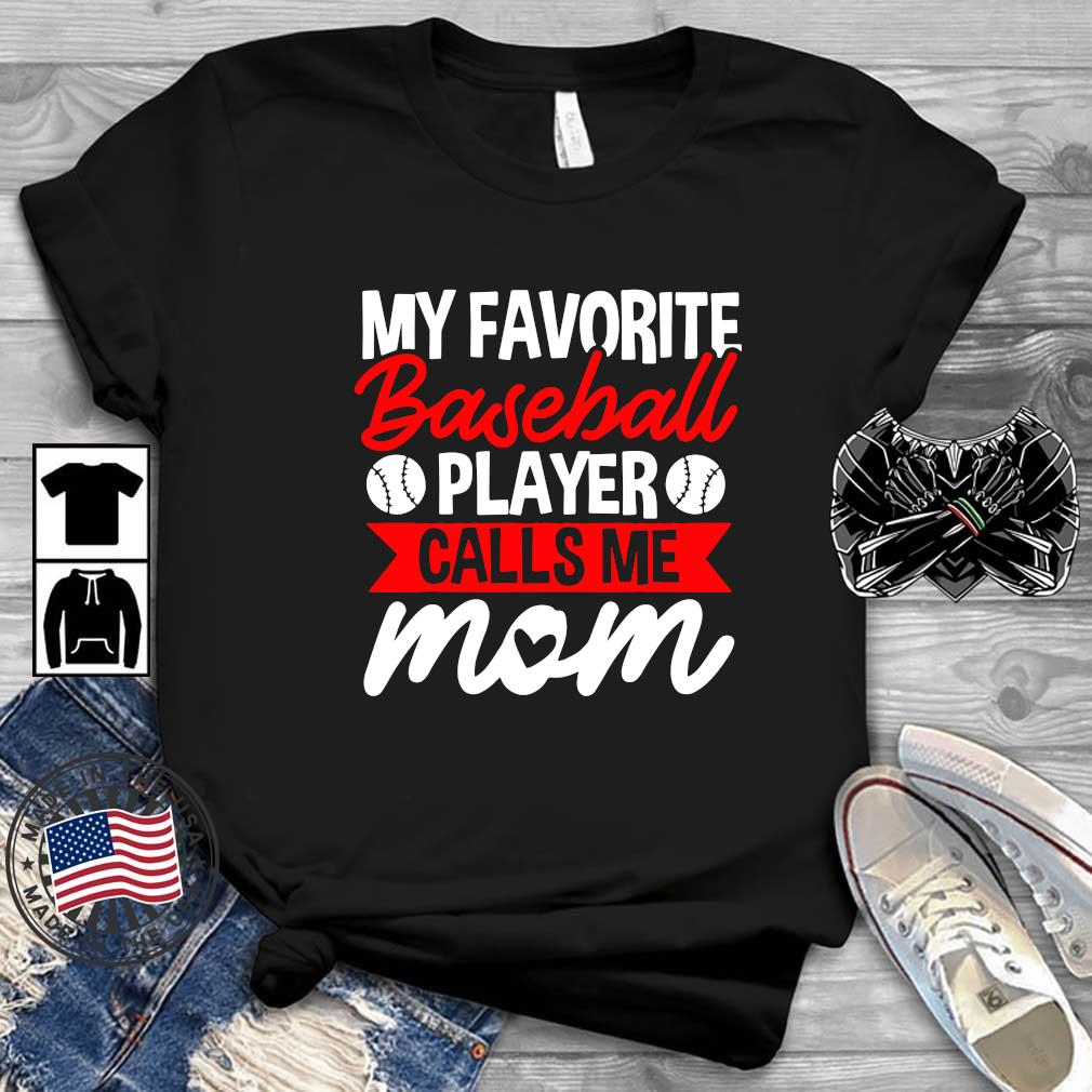 My Favorite Baseball Calls Me Mom Shirt