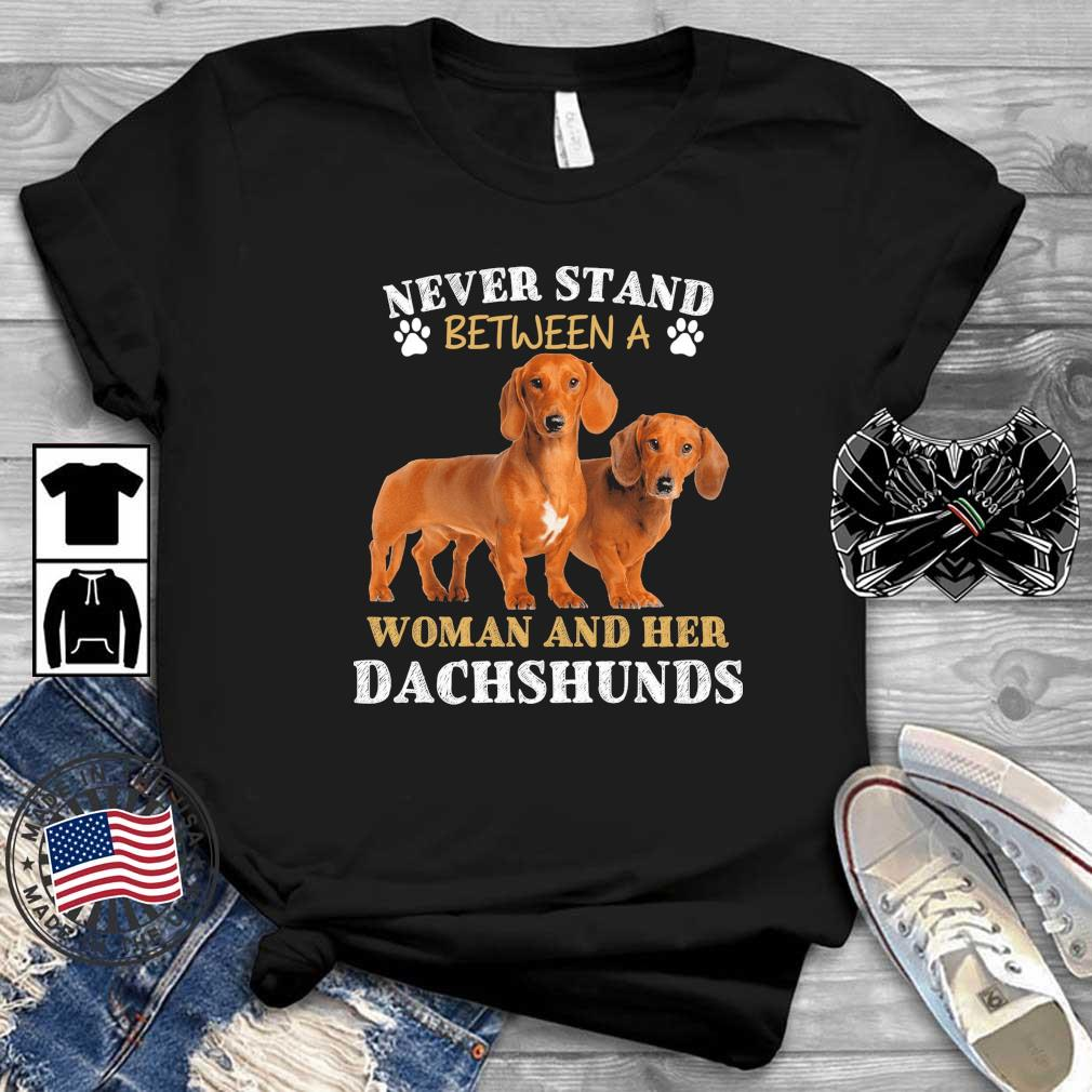 Never Stand Between A Woman And Her Dachshunds Shirt