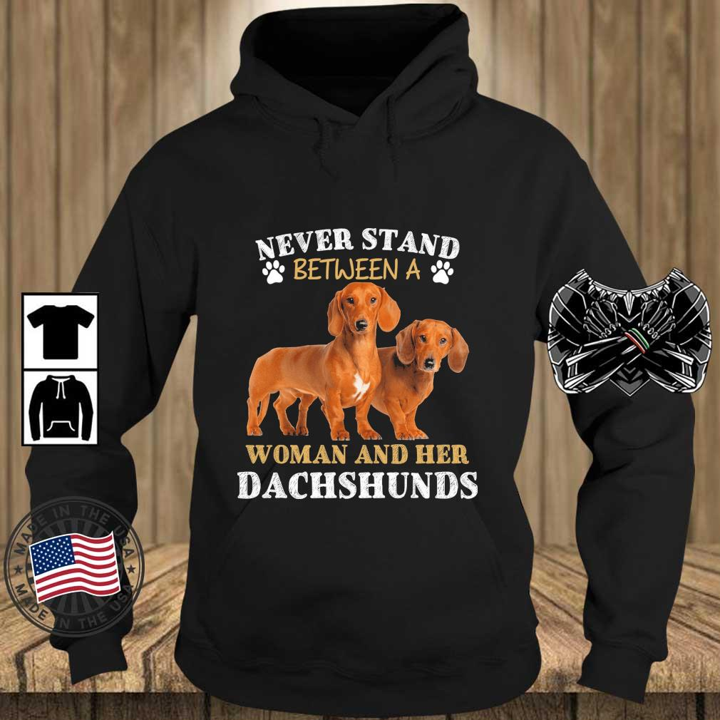 Never Stand Between A Woman And Her Dachshunds Shirt Teechalla hoodie den