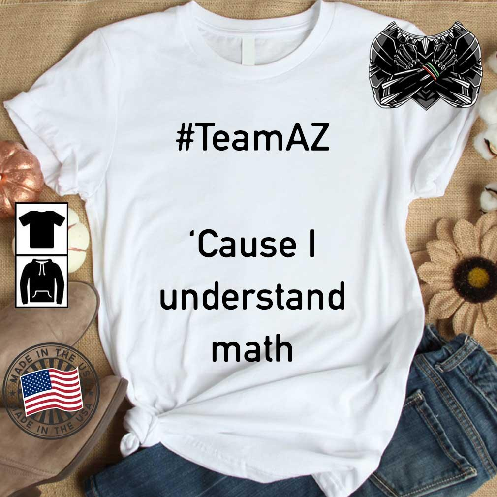 #Teamaz cause I understand math shirt