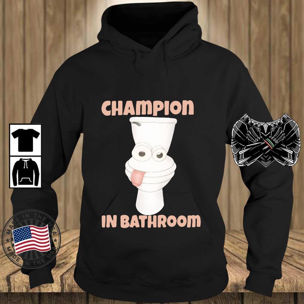 Toilet Champion in bathroom s Teechalla hoodie den
