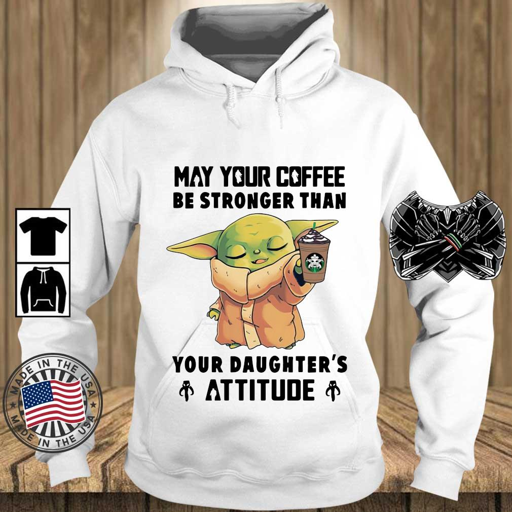 Baby Yoda The Child May Your Coffee Be Stronger Than Your Daughter's Attitude T-Shirt Teechalla hoodie trang