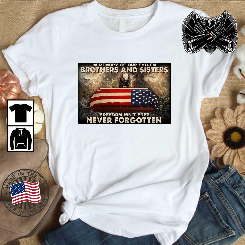 Eagles in memory of our fallen brothers and sisters freedom isn't free never forgotten shirt