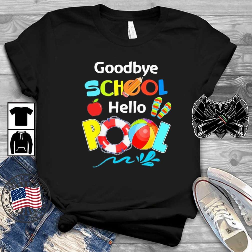 Goodbye school hello pool shirt