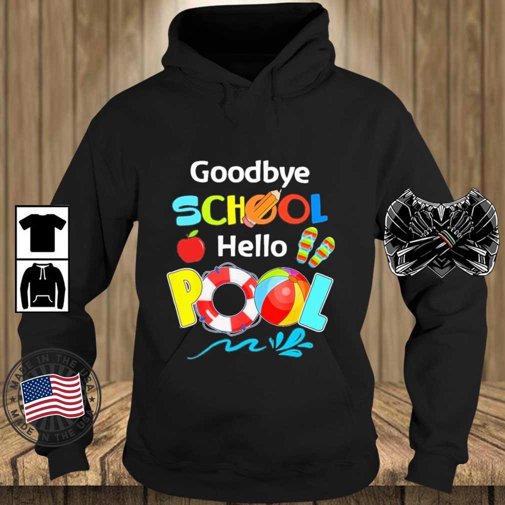 Goodbye school hello pool s Teechalla hoodie den