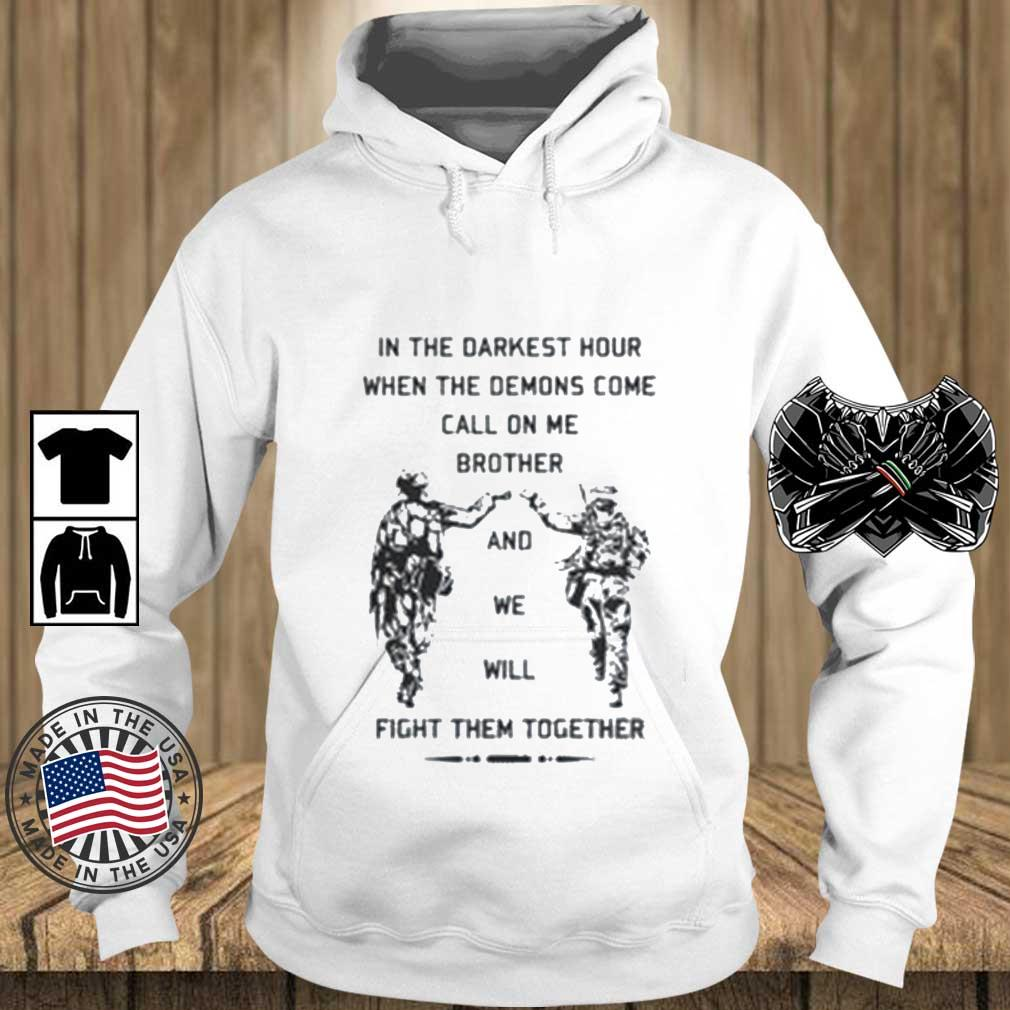 In The Darkest Hour When The Demons Come Call On Me Brother And We Will Fight Them Together Shirt Teechalla hoodie trang