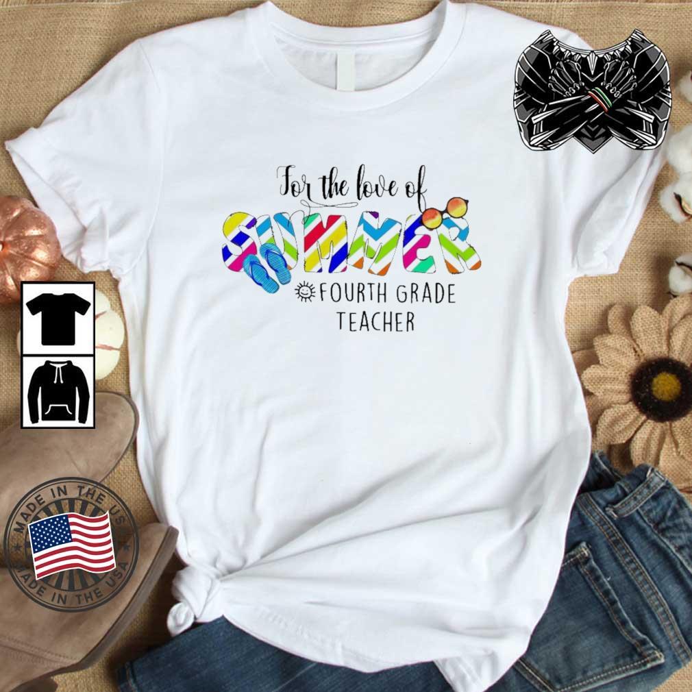 For the love of summer fourth grade teacher 2021 shirt