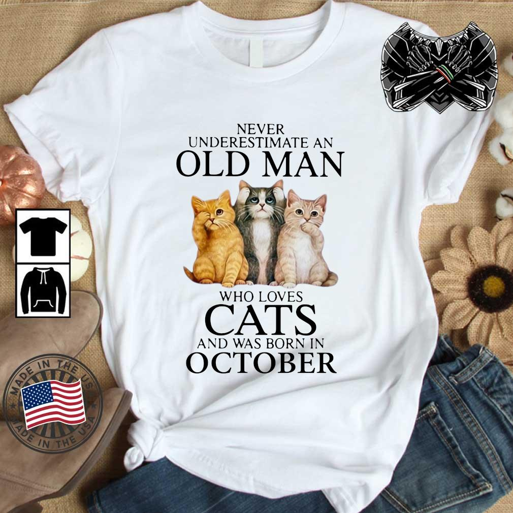 Never underestimate an old man who loves cats and was born in october t-shirt