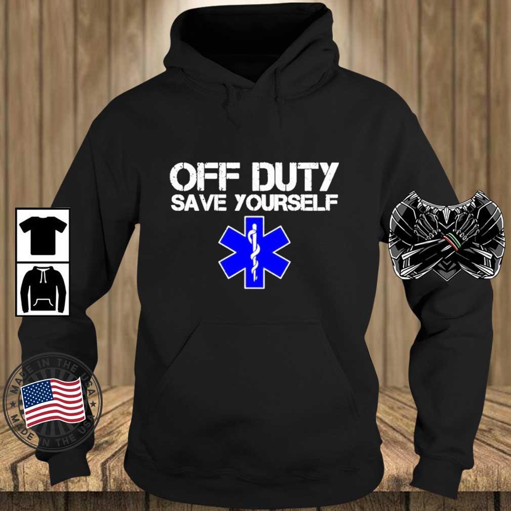 Off Duty Save Yourself Shirt Teechalla hoodie den