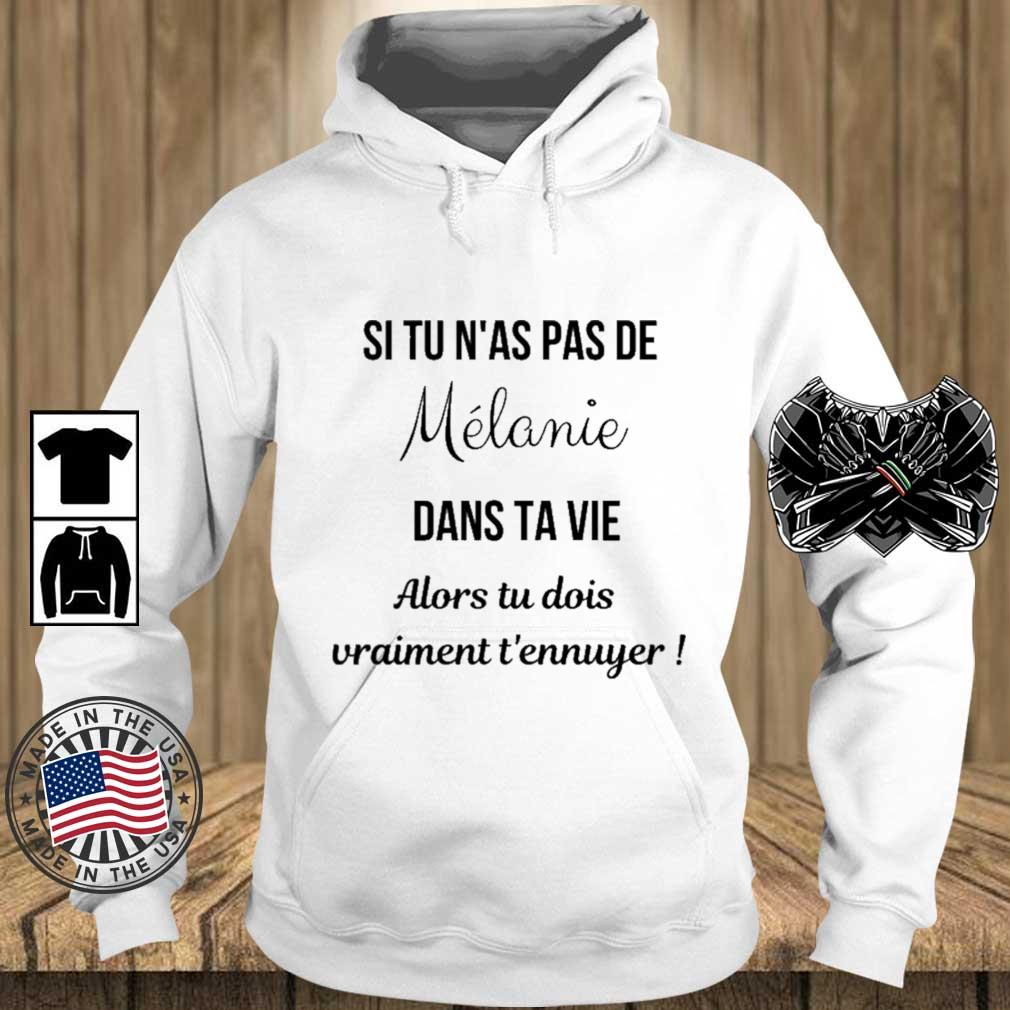 Si Tu N'as Pas De Melanie Dans Ta Vie Alors Tu Dois Vraiment T'ennuyer Shirt Teechalla hoodie trang