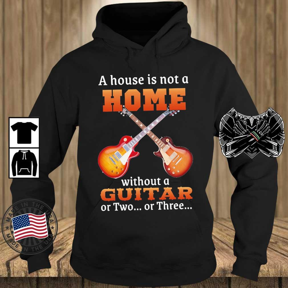 A house is not a home without a guitar or two or three s Teechalla hoodie den