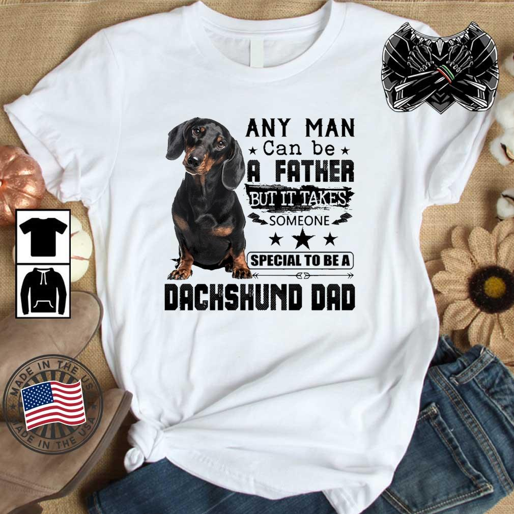 Any man can be a father but it takes someone special Dachshund dad shirt