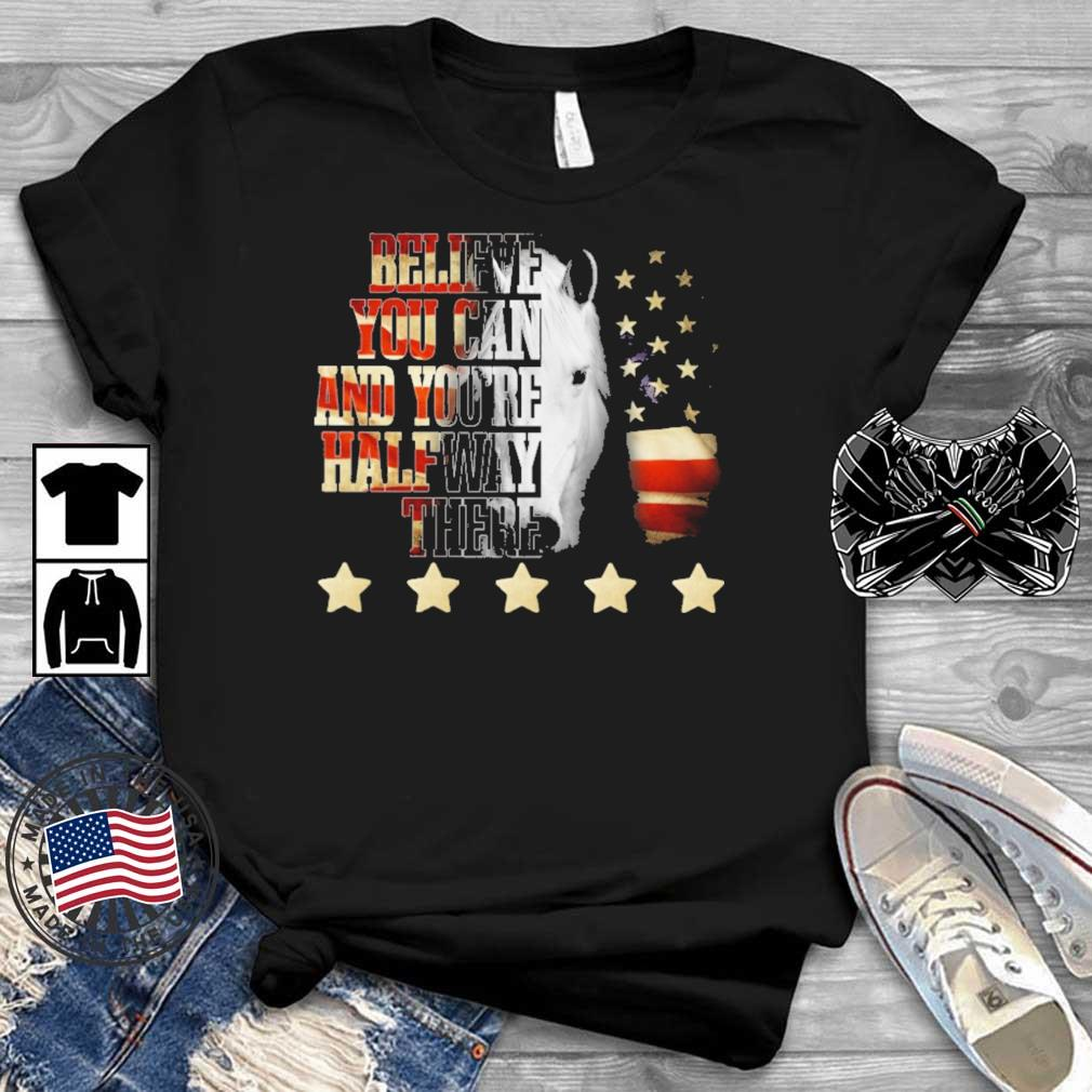 Horse believe you can and you're halfway there American flag 4th Of July shirt