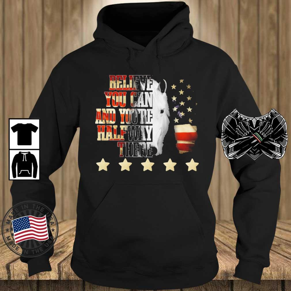 Horse believe you can and you're halfway there American flag 4th Of July s Teechalla hoodie den