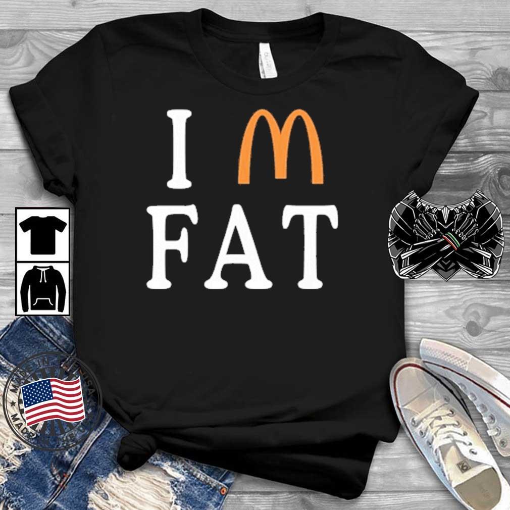I Am Fat McDonald's Shirt
