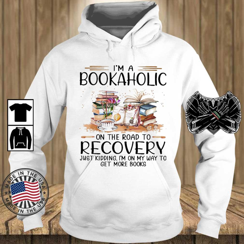 I'm a bookaholic on the road to recovery just kidding I'm on my way to get more books s Teechalla hoodie trang