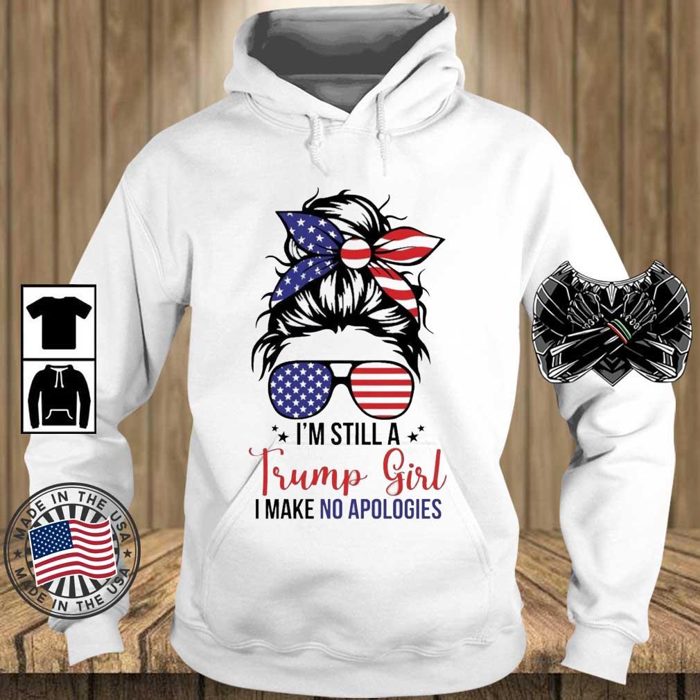 I'm Still A Trump Girl I Make No Apologies Shirt Teechalla hoodie trang