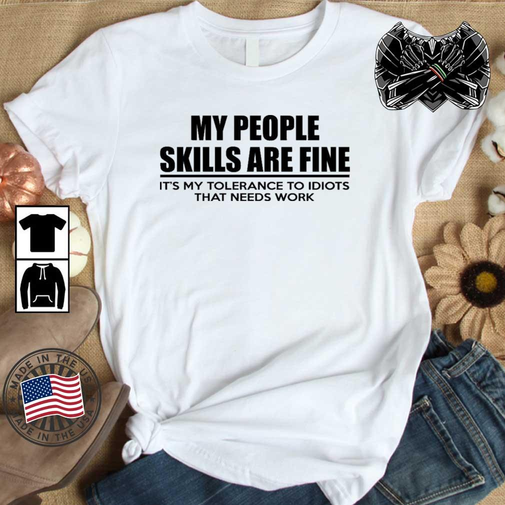 My People Skills Are Fine It's My Tolerance To Idiots That Needs Work Shirt