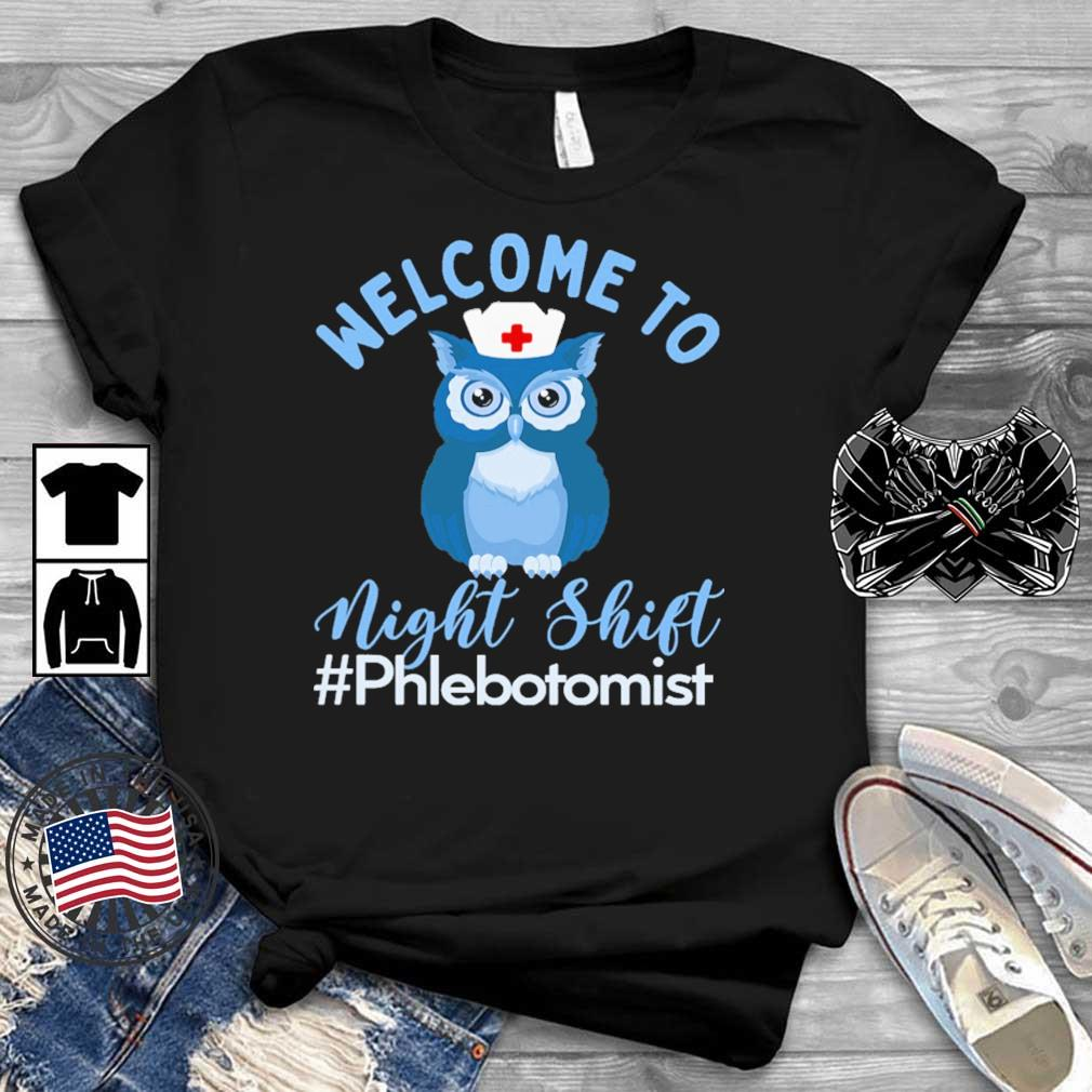 Owl welcome to night shift #Phlebotomist shirt