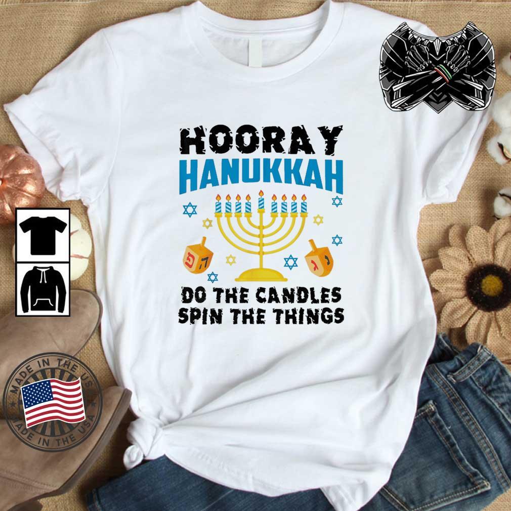 Hooray Hanukkah Do The Candles Spin The Things Shirt