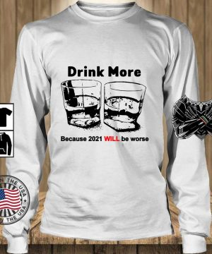 Drink more because 2021 will be worse s Teechalla longsleeve trang