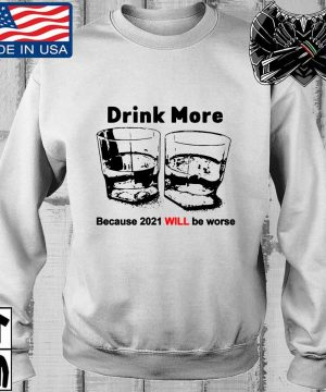 Drink more because 2021 will be worse s Teechalla sweater trang