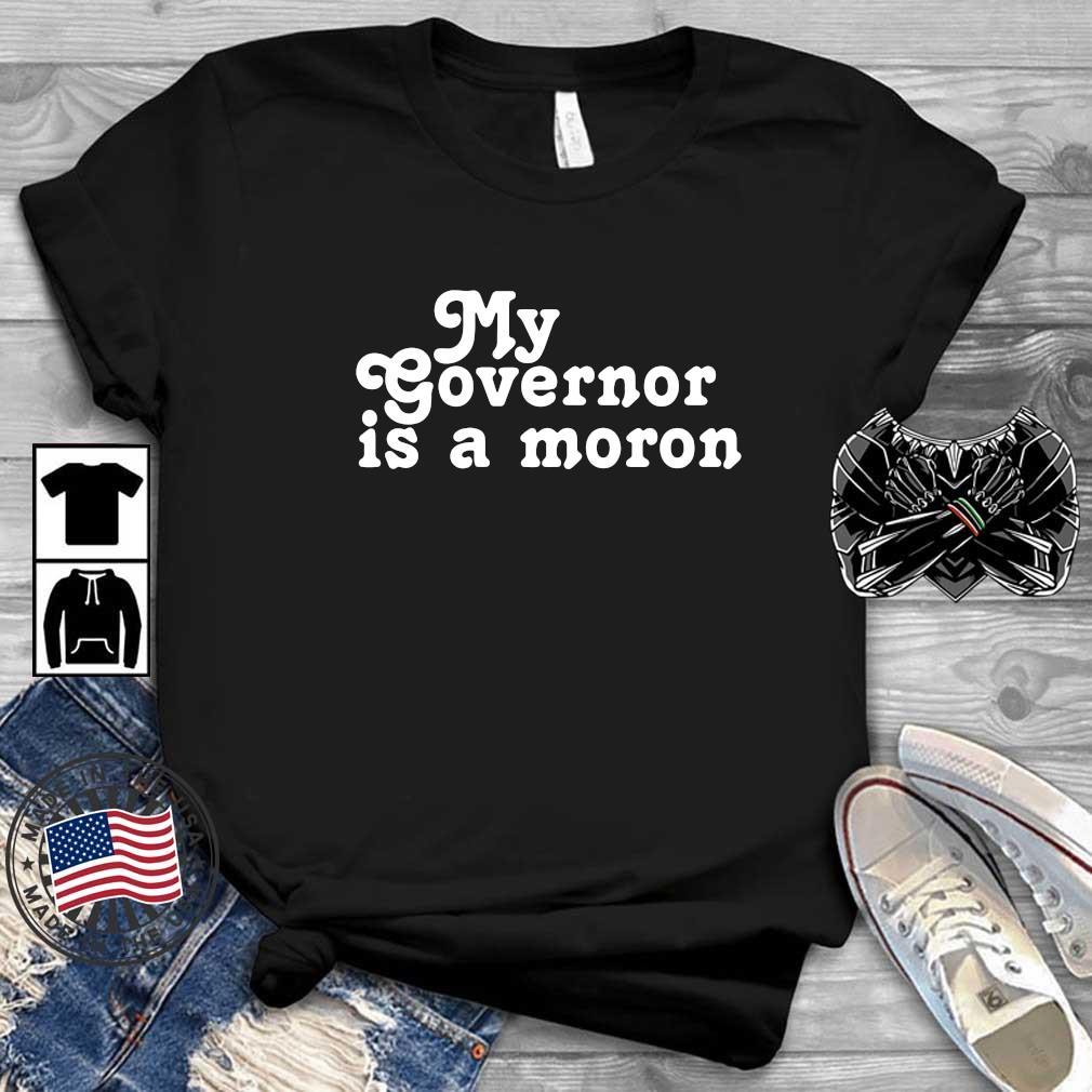 My governor is a moron shirt